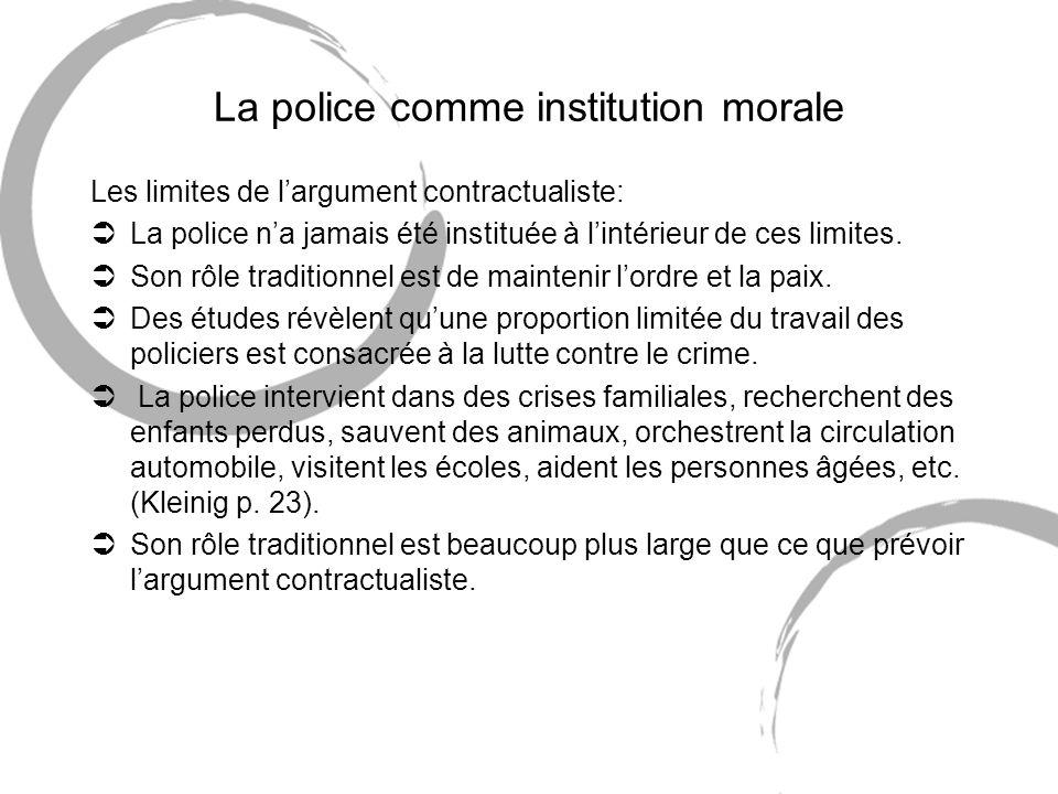 La police comme institution morale Les limites de largument contractualiste: ÜLa police na jamais été instituée à lintérieur de ces limites.