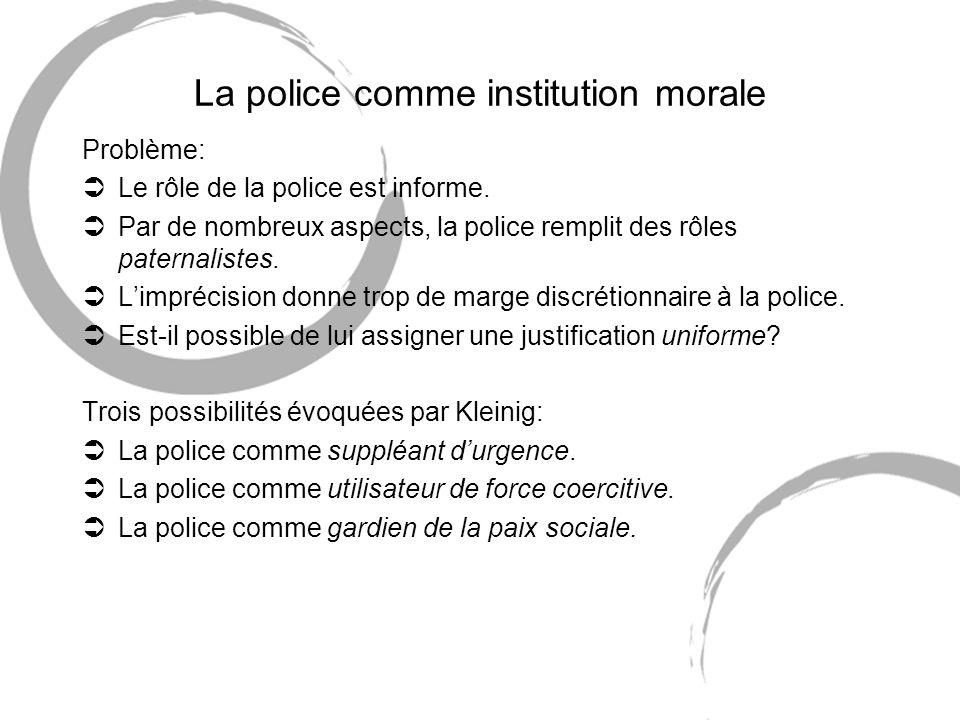 La police comme institution morale Problème: ÜLe rôle de la police est informe.