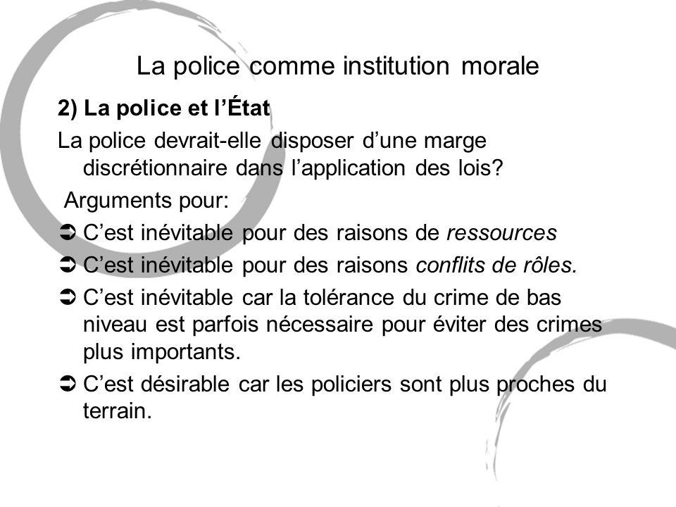 La police comme institution morale 2) La police et lÉtat La police devrait-elle disposer dune marge discrétionnaire dans lapplication des lois.