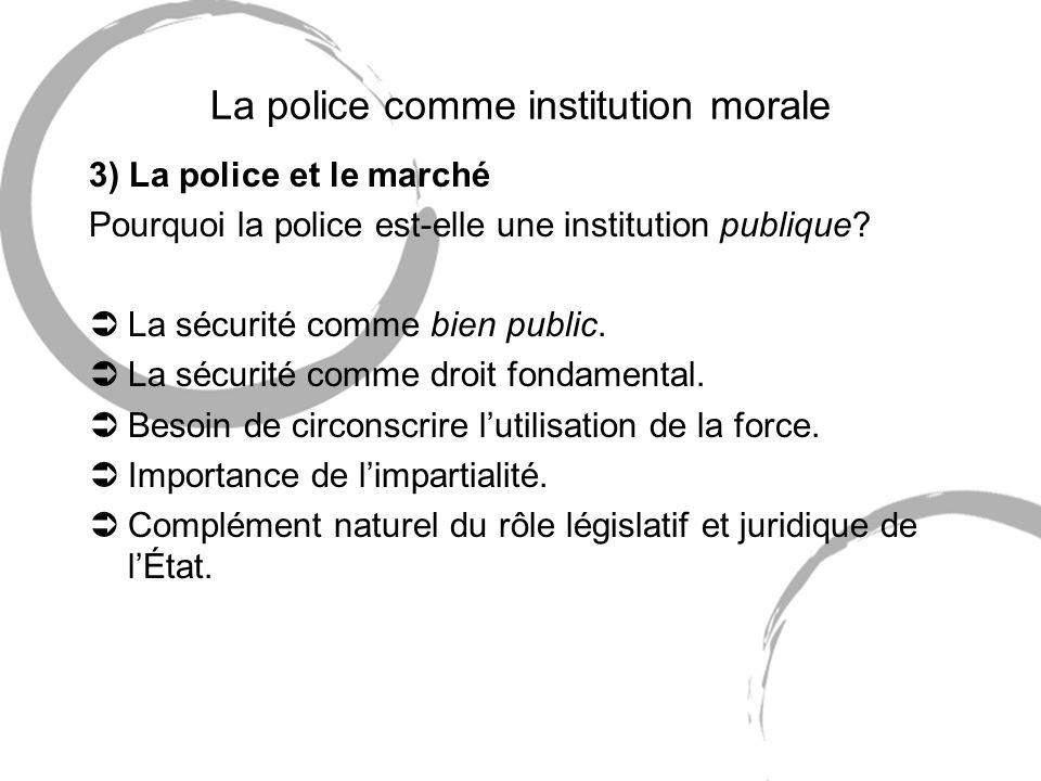 La police comme institution morale 3) La police et le marché Pourquoi la police est-elle une institution publique.