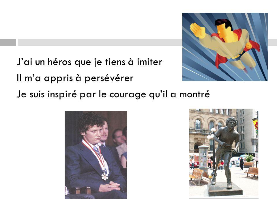 Jai un héros que je tiens à imiter Il ma appris à persévérer Je suis inspiré par le courage quil a montré