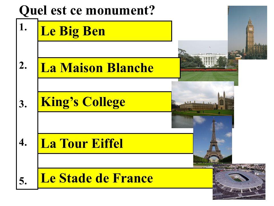 Quel est ce monument? 1. 2. 3. 4. 5. _ _ _ __ _ _ _ _ _ _ _ _ _ _ _ _ _ _ _ _ _ _ _ _ _ _ _ Le Big Ben La Maison Blanche Kings College Le Stade de Fra