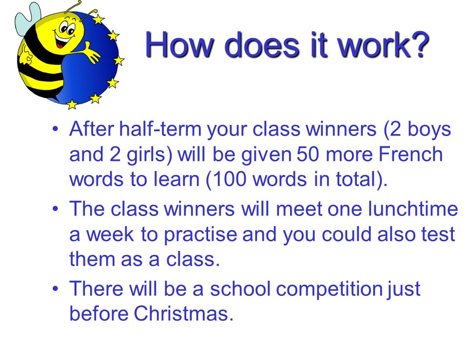After half-term your class winners (2 boys and 2 girls) will be given 50 more French words to learn (100 words in total).