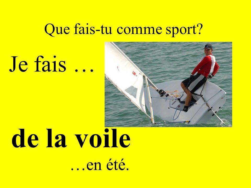 Que fais-tu comme sport? Je fais … de la voile …en été.