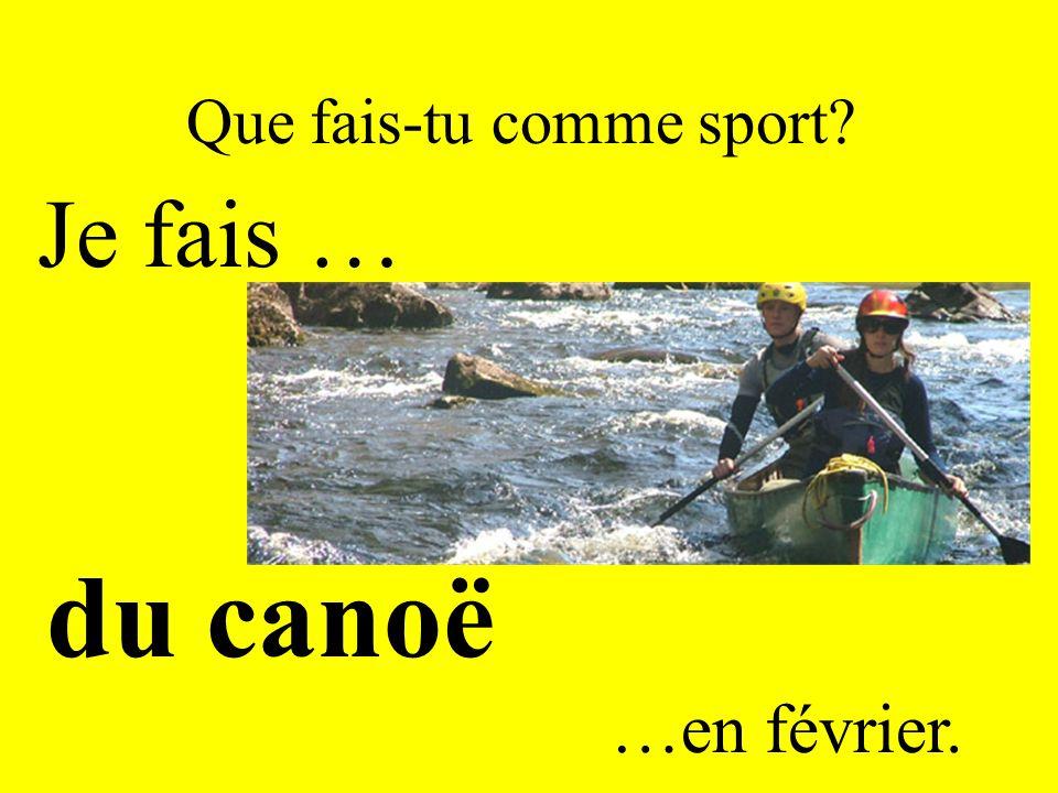 Que fais-tu comme sport? Je fais … du canoë …en février.