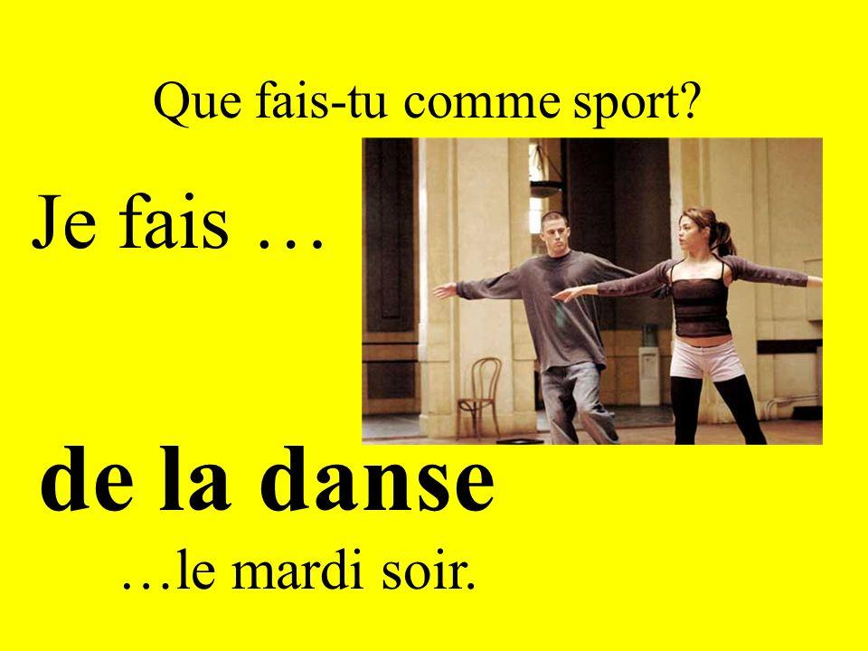 Que fais-tu comme sport? Je fais … de la danse …le mardi soir.
