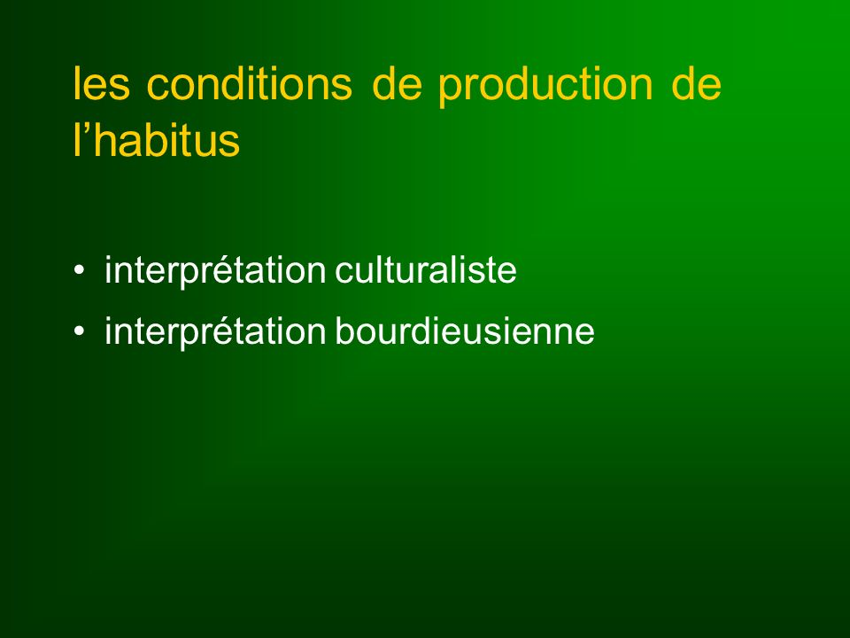 les conditions de production de lhabitus interprétation culturaliste interprétation bourdieusienne
