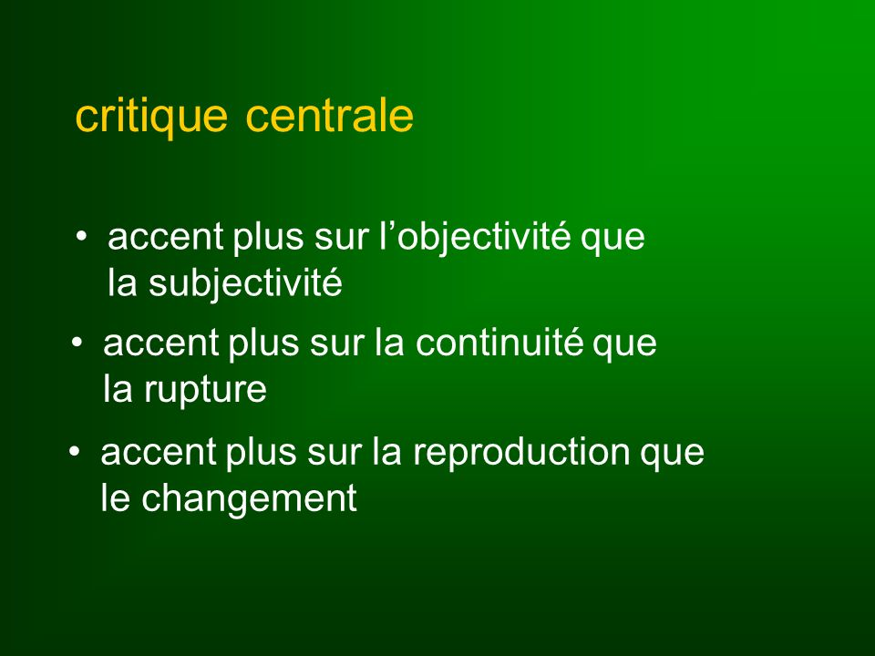 critique centrale accent plus sur lobjectivité que la subjectivité accent plus sur la continuité que la rupture accent plus sur la reproduction que le