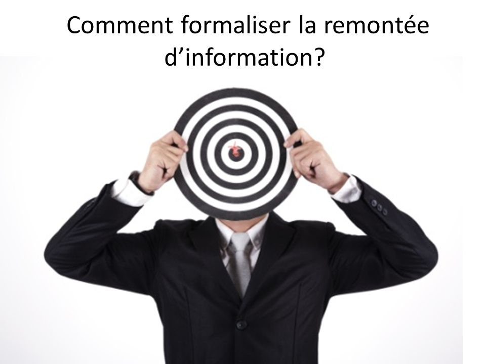 Comment formaliser la remontée dinformation?