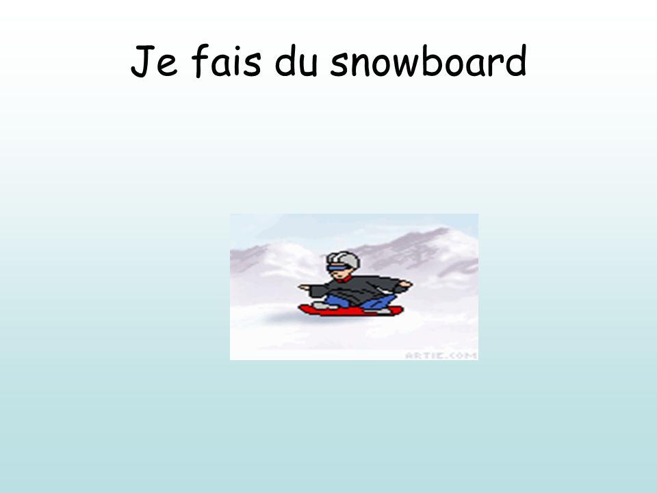 Je fais du snowboard