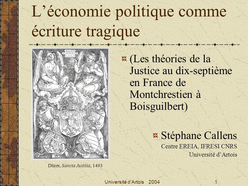 Université d'Artois 20041 Léconomie politique comme écriture tragique (Les théories de la Justice au dix-septième en France de Montchrestien à Boisgui