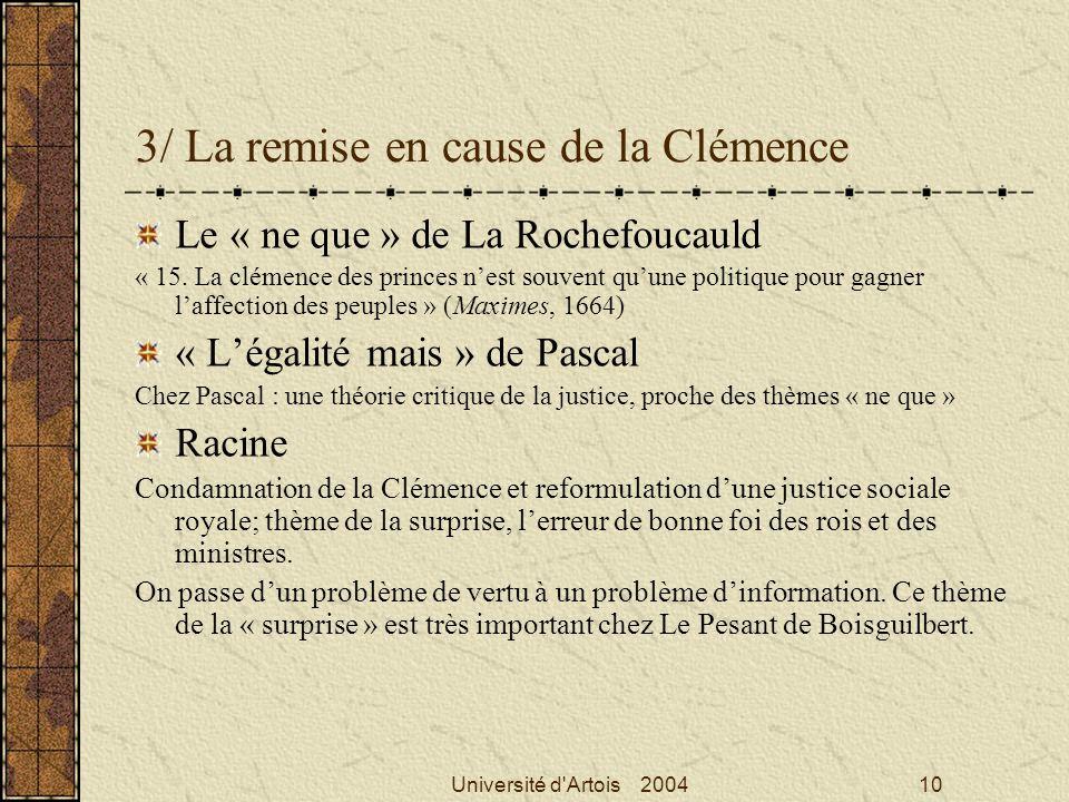 Université d'Artois 200410 3/ La remise en cause de la Clémence Le « ne que » de La Rochefoucauld « 15. La clémence des princes nest souvent quune pol
