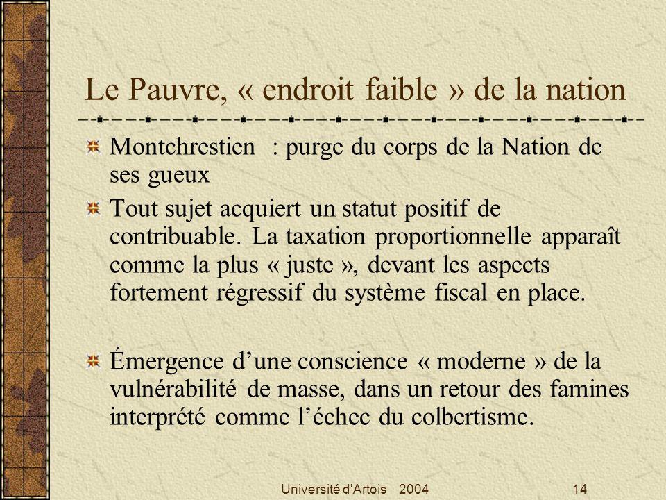 Université d'Artois 200414 Le Pauvre, « endroit faible » de la nation Montchrestien : purge du corps de la Nation de ses gueux Tout sujet acquiert un