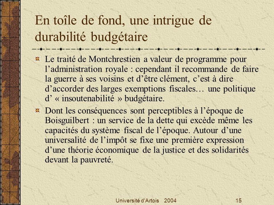 Université d'Artois 200415 En toîle de fond, une intrigue de durabilité budgétaire Le traité de Montchrestien a valeur de programme pour ladministrati