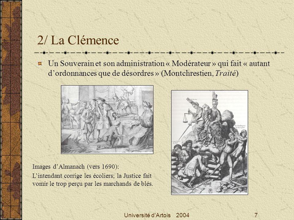 Université d'Artois 20047 2/ La Clémence Un Souverain et son administration « Modérateur » qui fait « autant dordonnances que de désordres » (Montchre