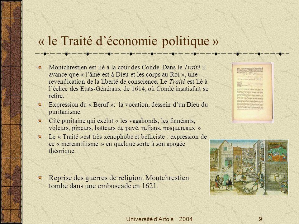 Université d'Artois 20049 « le Traité déconomie politique » Montchrestien est lié à la cour des Condé. Dans le Traité il avance que « lâme est à Dieu