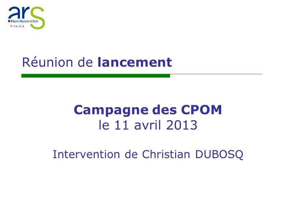 P i c a r d i e Campagne des CPOM le 11 avril 2013 Intervention de Christian DUBOSQ Réunion de lancement