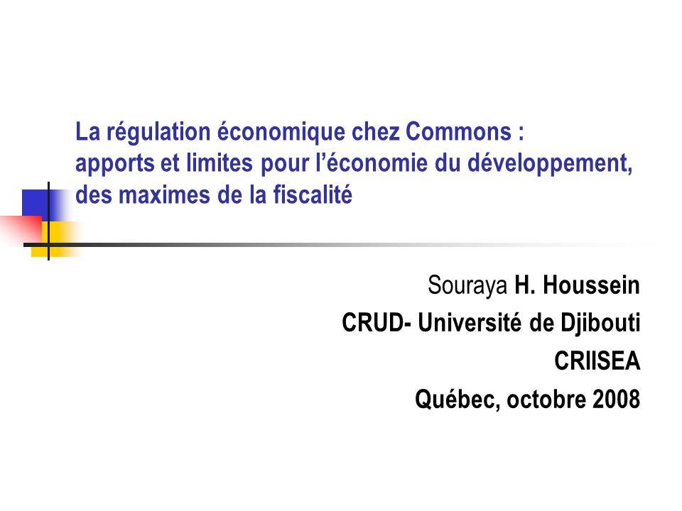La régulation économique chez Commons : apports et limites pour léconomie du développement, des maximes de la fiscalité Souraya H.