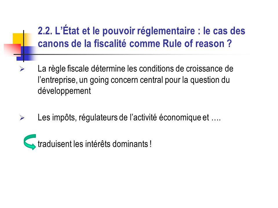 2.2. LÉtat et le pouvoir réglementaire : le cas des canons de la fiscalité comme Rule of reason .