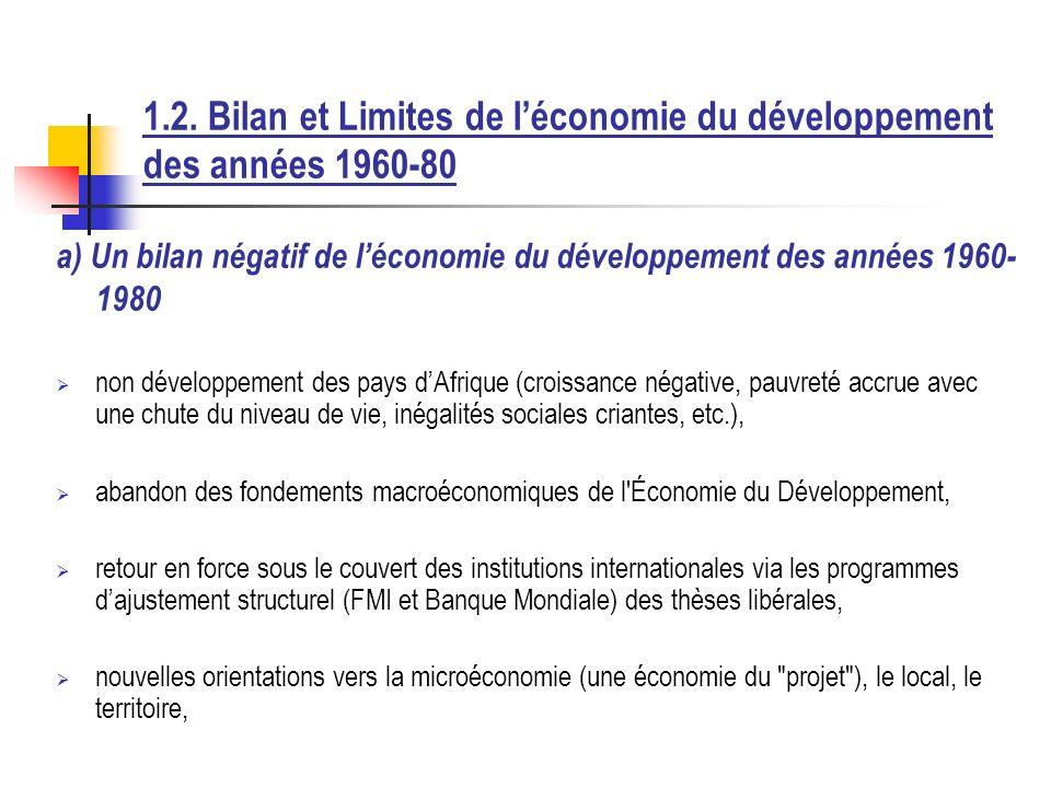 1.2. Bilan et Limites de léconomie du développement des années 1960-80 a) Un bilan négatif de léconomie du développement des années 1960- 1980 non dév