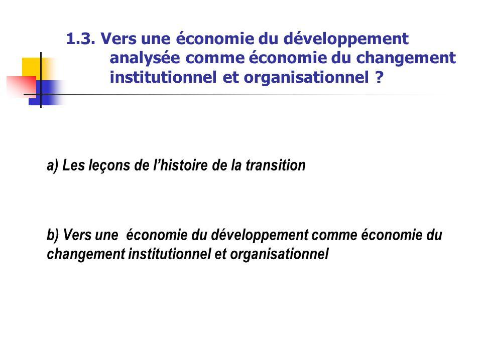 1.3. Vers une économie du développement analysée comme économie du changement institutionnel et organisationnel ? a) Les leçons de lhistoire de la tra