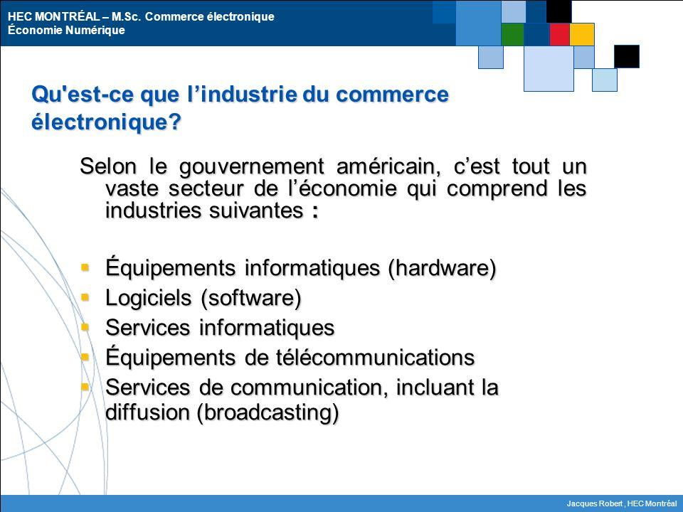 HEC MONTRÉAL – M.Sc. Commerce électronique Économie Numérique Jacques Robert, HEC Montréal Qu'est-ce que lindustrie du commerce électronique? Selon le