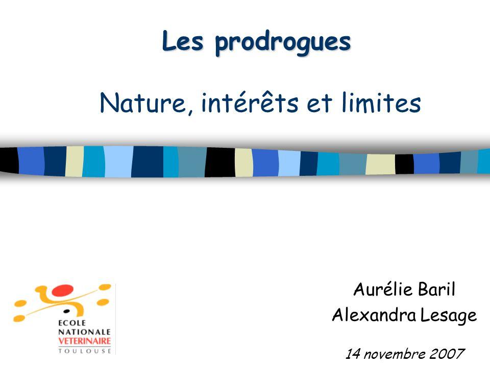 Les prodrogues Les prodrogues Nature, intérêts et limites Aurélie Baril Alexandra Lesage 14 novembre 2007