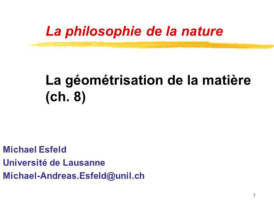 1 La philosophie de la nature La géométrisation de la matière (ch.