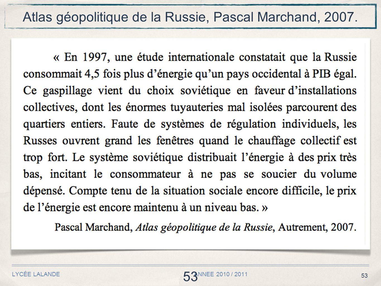 53 LYCÉE LALANDE ANNEE 2010 / 2011 53 Atlas géopolitique de la Russie, Pascal Marchand, 2007.