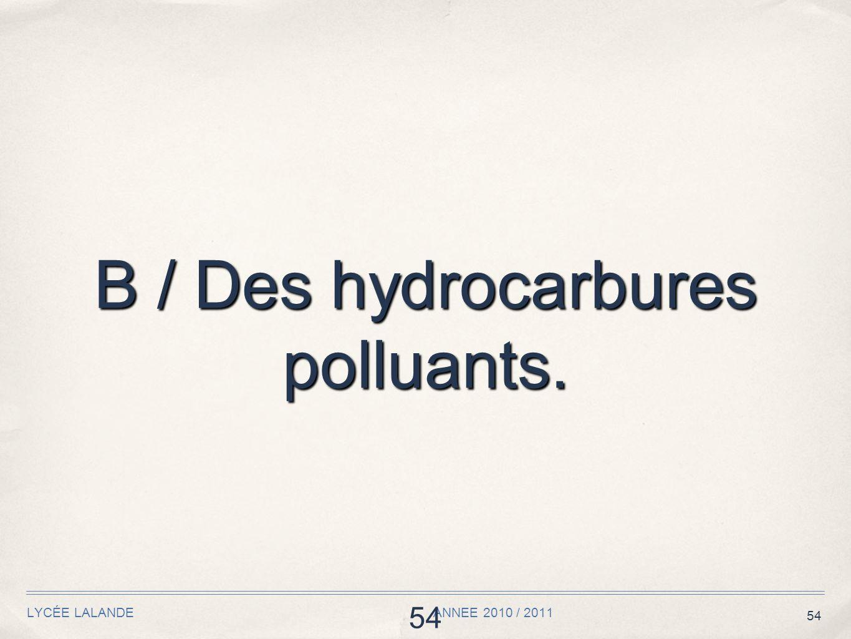54 LYCÉE LALANDE ANNEE 2010 / 2011 54 B / Des hydrocarbures polluants.
