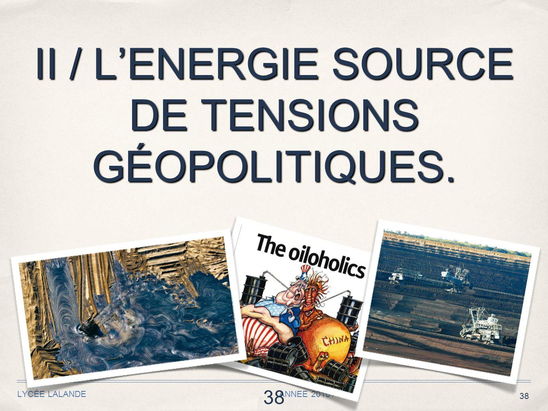 38 II / LENERGIE SOURCE DE TENSIONS GÉOPOLITIQUES. LYCÉE LALANDE ANNEE 2010 / 2011 38