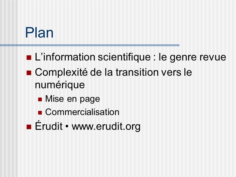 Plan Linformation scientifique : le genre revue Complexité de la transition vers le numérique Mise en page Commercialisation Érudit www.erudit.org