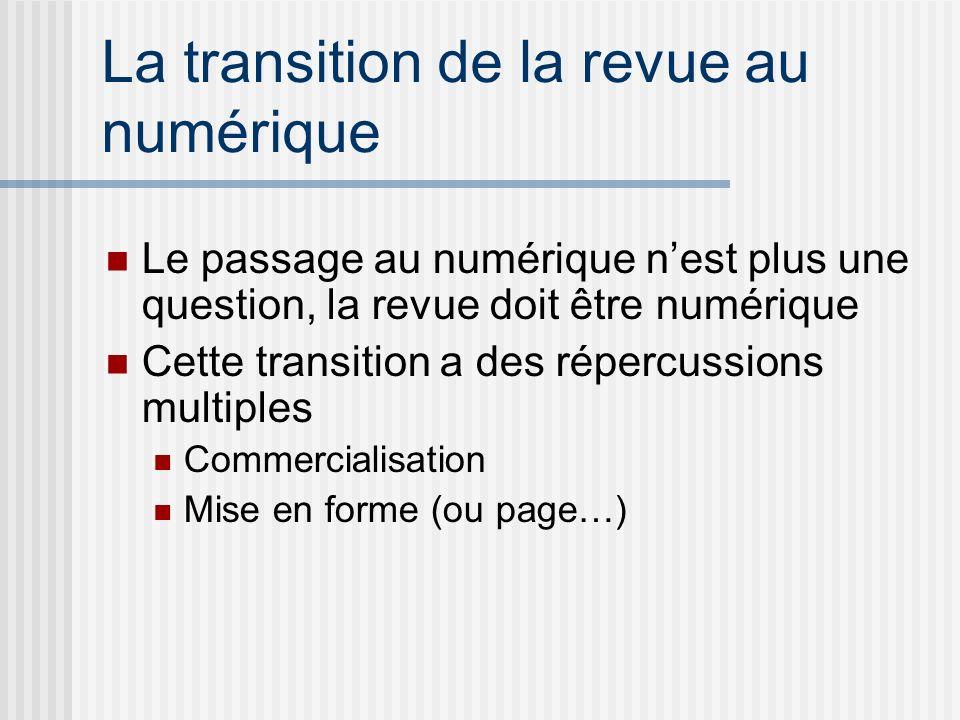 La transition de la revue au numérique Le passage au numérique nest plus une question, la revue doit être numérique Cette transition a des répercussions multiples Commercialisation Mise en forme (ou page…)