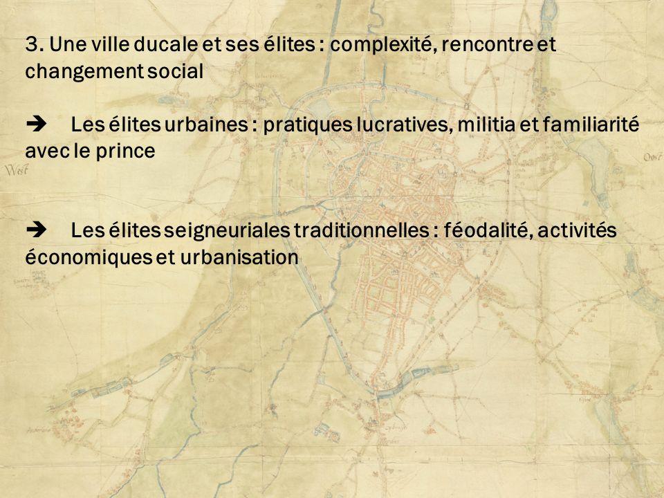 3. Une ville ducale et ses élites : complexité, rencontre et changement social Les élites urbaines : pratiques lucratives, militia et familiarité avec