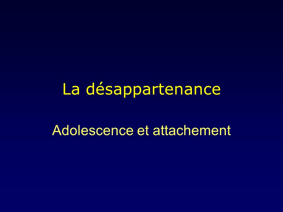 La désappartenance Adolescence et attachement