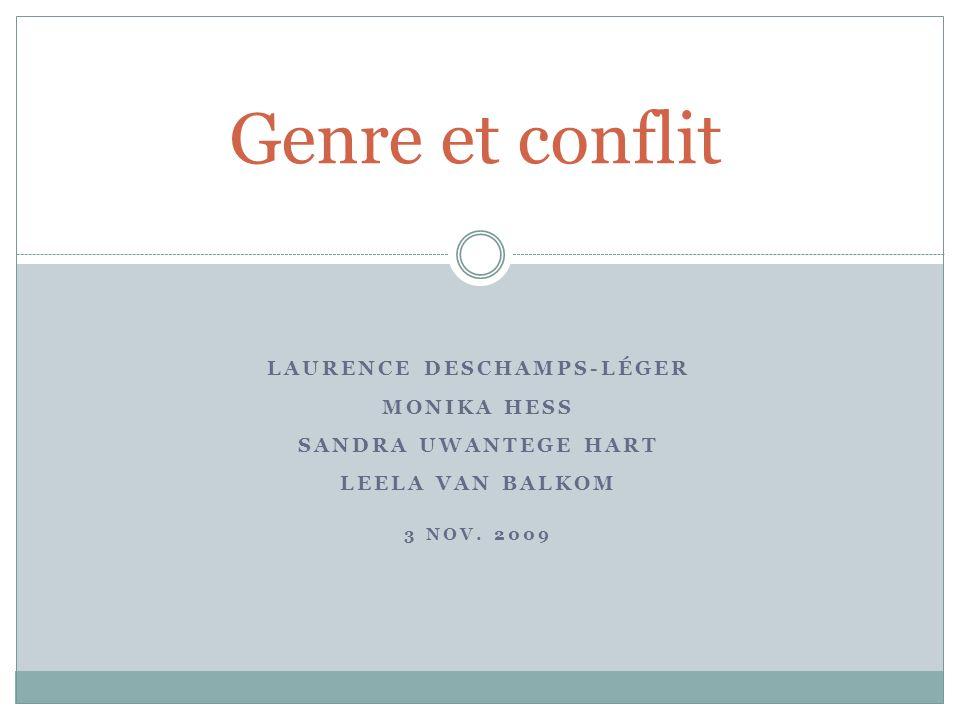 LAURENCE DESCHAMPS-LÉGER MONIKA HESS SANDRA UWANTEGE HART LEELA VAN BALKOM 3 NOV. 2009 Genre et conflit