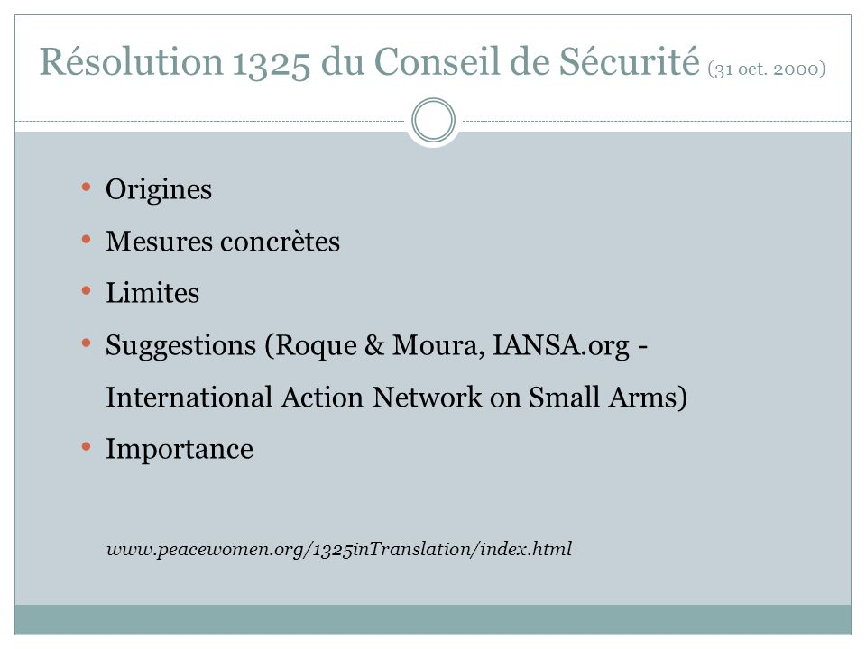Origines Mesures concrètes Limites Suggestions (Roque & Moura, IANSA.org - International Action Network on Small Arms) Importance www.peacewomen.org/1325inTranslation/index.html Résolution 1325 du Conseil de Sécurité (31 oct.