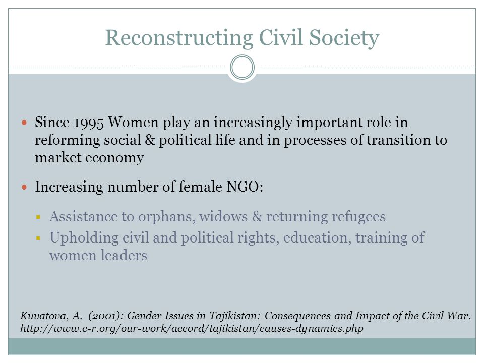 Reconstructing Civil Society Since 1995 Women play an increasingly important role in reforming social & political life and in processes of transition to market economy Increasing number of female NGO: Assistance to orphans, widows & returning refugees Upholding civil and political rights, education, training of women leaders Kuvatova, A.