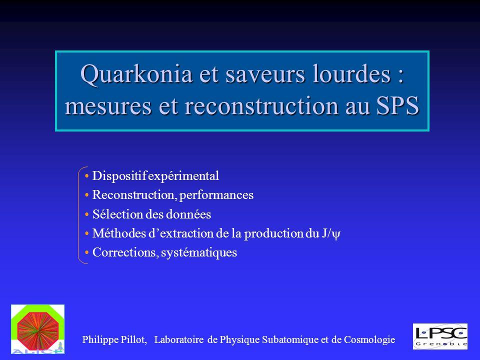 Quarkonia et saveurs lourdes : mesures et reconstruction au SPS Philippe Pillot, Laboratoire de Physique Subatomique et de Cosmologie Dispositif expér