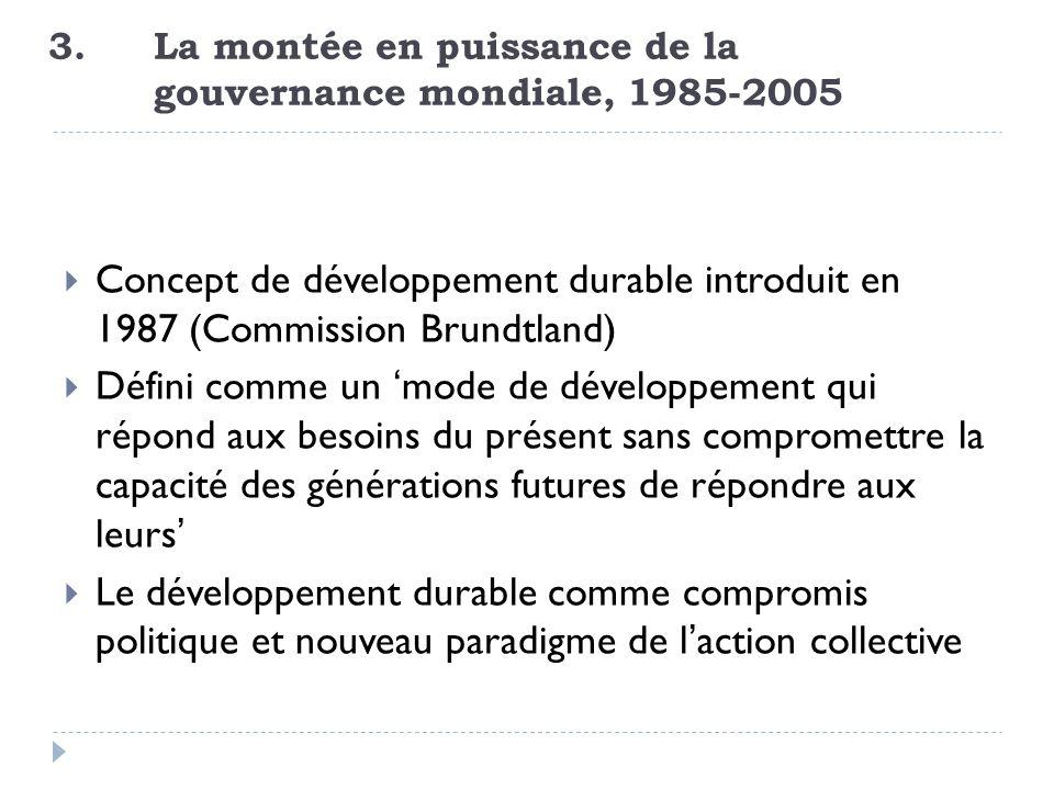 3. La montée en puissance de la gouvernance mondiale, 1985-2005 Concept de développement durable introduit en 1987 (Commission Brundtland) Défini comm
