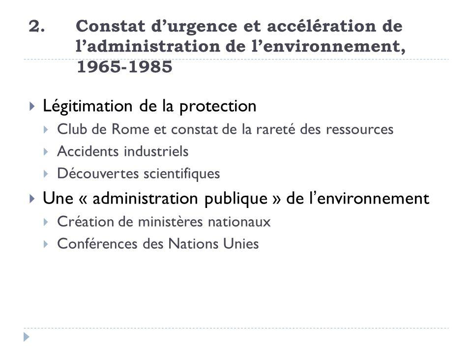 2. Constat durgence et accélération de ladministration de lenvironnement, 1965-1985 Légitimation de la protection Club de Rome et constat de la rareté