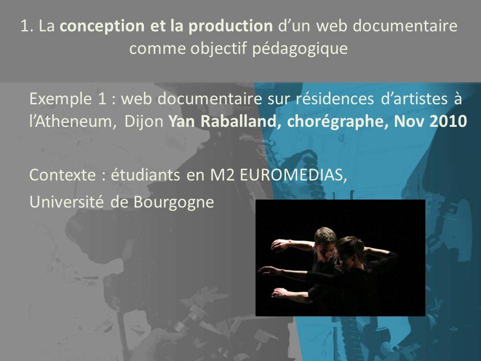 1. La conception et la production dun web documentaire comme objectif pédagogique Exemple 1 : web documentaire sur résidences dartistes à lAtheneum, D