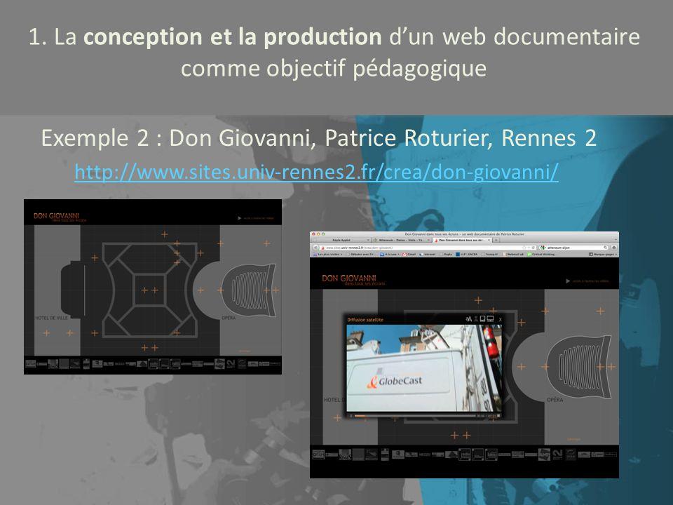 1. La conception et la production dun web documentaire comme objectif pédagogique Exemple 2 : Don Giovanni, Patrice Roturier, Rennes 2 http://www.site