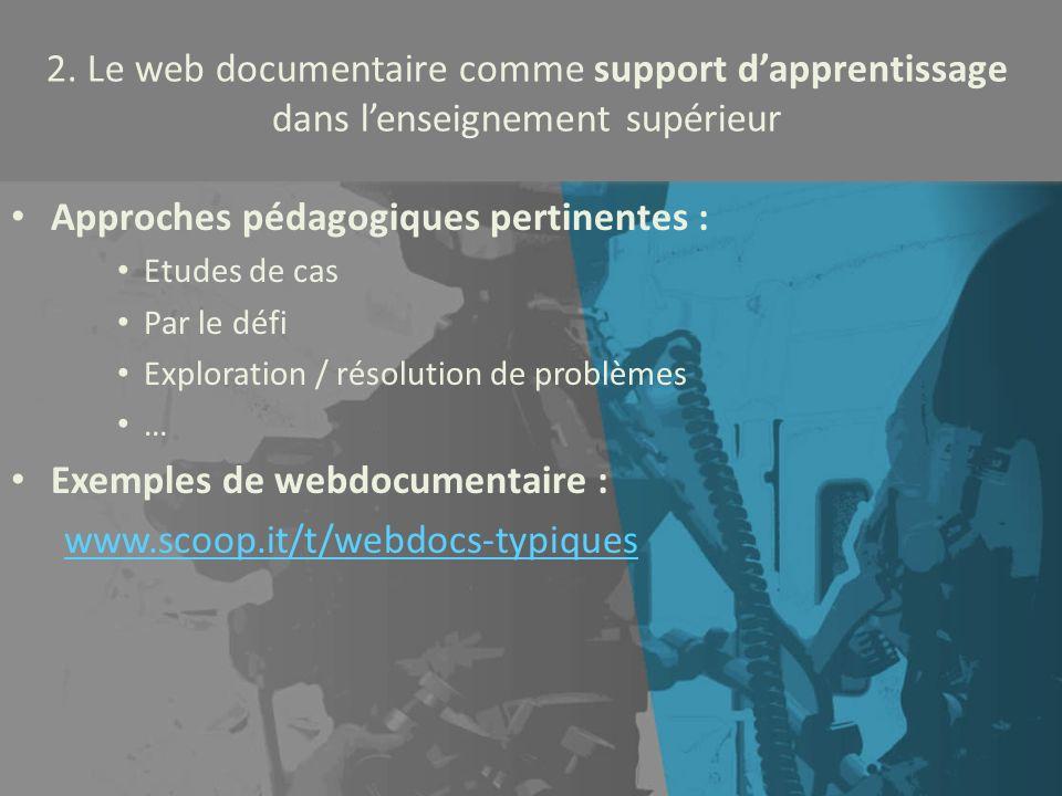 2. Le web documentaire comme support dapprentissage dans lenseignement supérieur Approches pédagogiques pertinentes : Etudes de cas Par le défi Explor