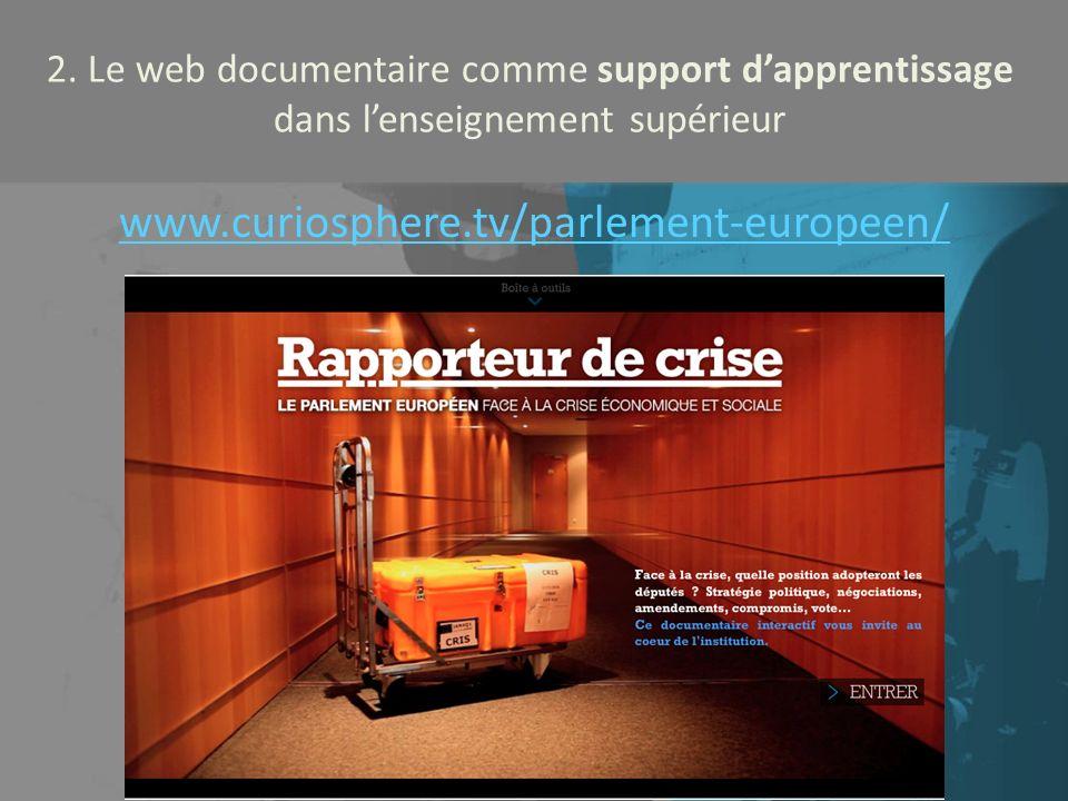 2. Le web documentaire comme support dapprentissage dans lenseignement supérieur www.curiosphere.tv/parlement-europeen/