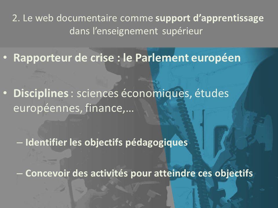 2. Le web documentaire comme support dapprentissage dans lenseignement supérieur Rapporteur de crise : le Parlement européen Disciplines : sciences éc