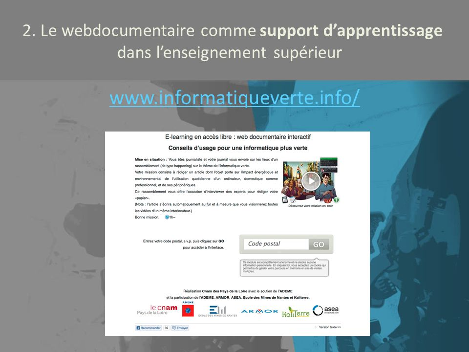 Le web documentaire comme support dapprentissage dans lenseignement supérieur sur la base de web documentaires existants Exemple : http://www.informatiqueverte.info/http://www.informatiqueverte.info/
