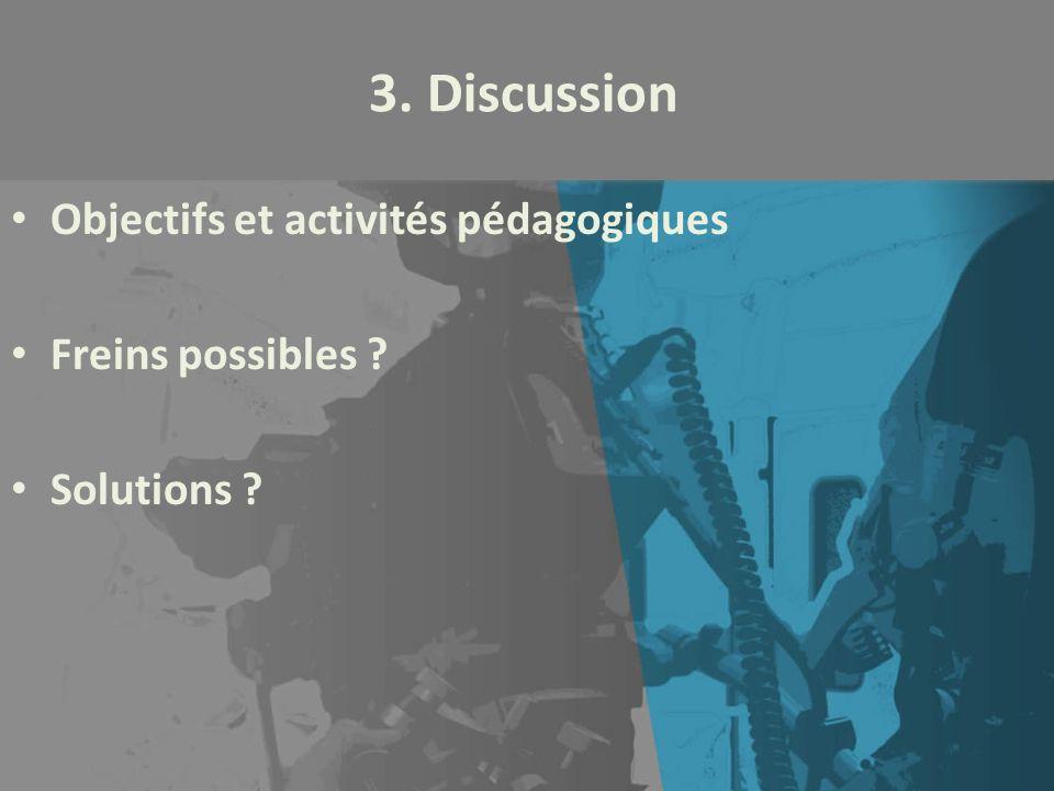 3. Discussion Objectifs et activités pédagogiques Freins possibles ? Solutions ?