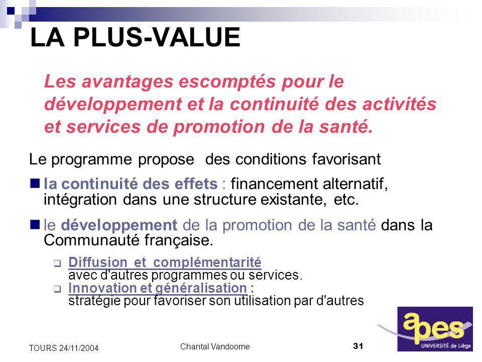Chantal Vandoorne31 TOURS 24/11/2004 LA PLUS-VALUE Les avantages escomptés pour le développement et la continuité des activités et services de promotion de la santé.