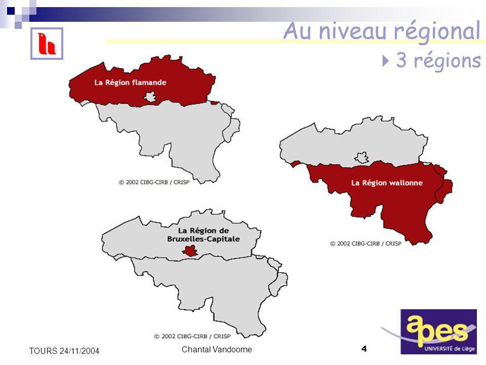 Chantal Vandoorne4 TOURS 24/11/2004 Au niveau régional 3 régions